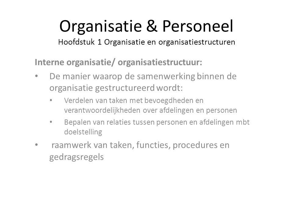 Organisatie & Personeel Hoofdstuk 1 Organisatie en organisatiestructuren Interne organisatie/ organisatiestructuur: De manier waarop de samenwerking b