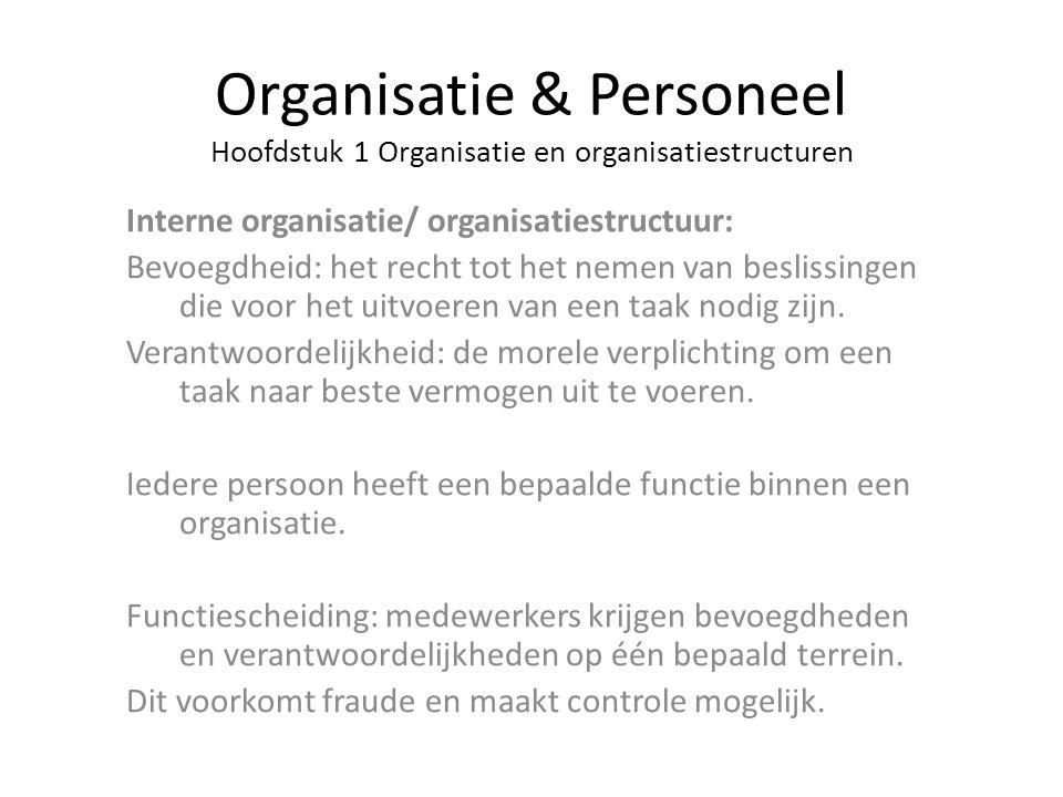 Organisatie & Personeel Hoofdstuk 1 Organisatie en organisatiestructuren Interne organisatie/ organisatiestructuur: Bevoegdheid: het recht tot het nem