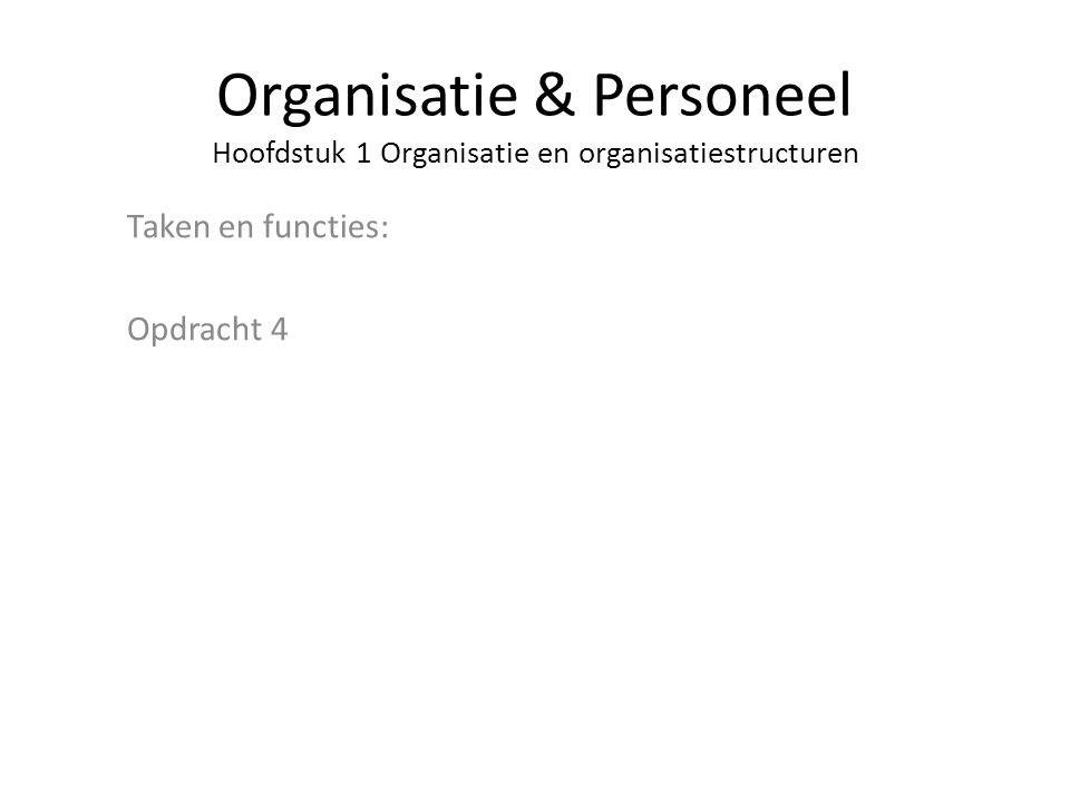 Organisatie & Personeel Hoofdstuk 1 Organisatie en organisatiestructuren Taken en functies: Opdracht 4