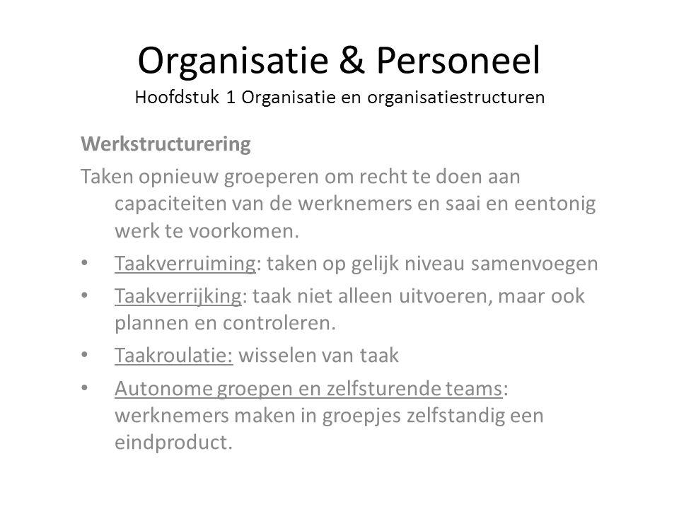 Organisatie & Personeel Hoofdstuk 1 Organisatie en organisatiestructuren Werkstructurering Taken opnieuw groeperen om recht te doen aan capaciteiten v