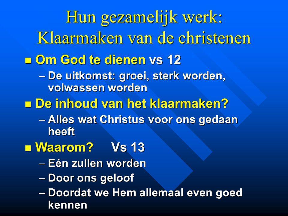 Hun gezamelijk werk: Klaarmaken van de christenen Om God te dienen vs 12 Om God te dienen vs 12 –De uitkomst: groei, sterk worden, volwassen worden De inhoud van het klaarmaken.