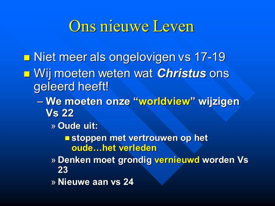 Ons nieuwe Leven Niet meer als ongelovigen vs 17-19 Niet meer als ongelovigen vs 17-19 Wij moeten weten wat Christus ons geleerd heeft.