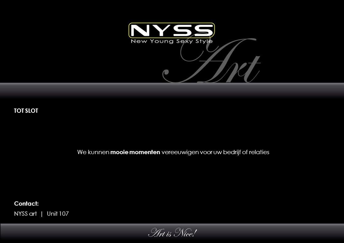 TOT SLOT We kunnen mooie momenten vereeuwigen voor uw bedrijf of relaties Contact: NYSS art | Unit 107