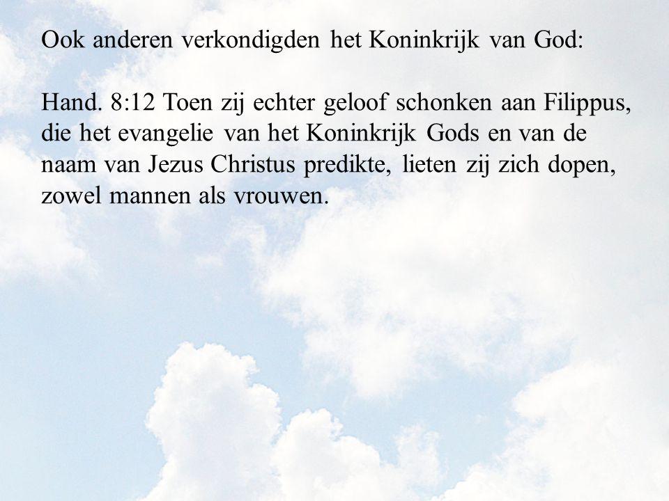 Hand. 8:12 Toen zij echter geloof schonken aan Filippus, die het evangelie van het Koninkrijk Gods en van de naam van Jezus Christus predikte, lieten