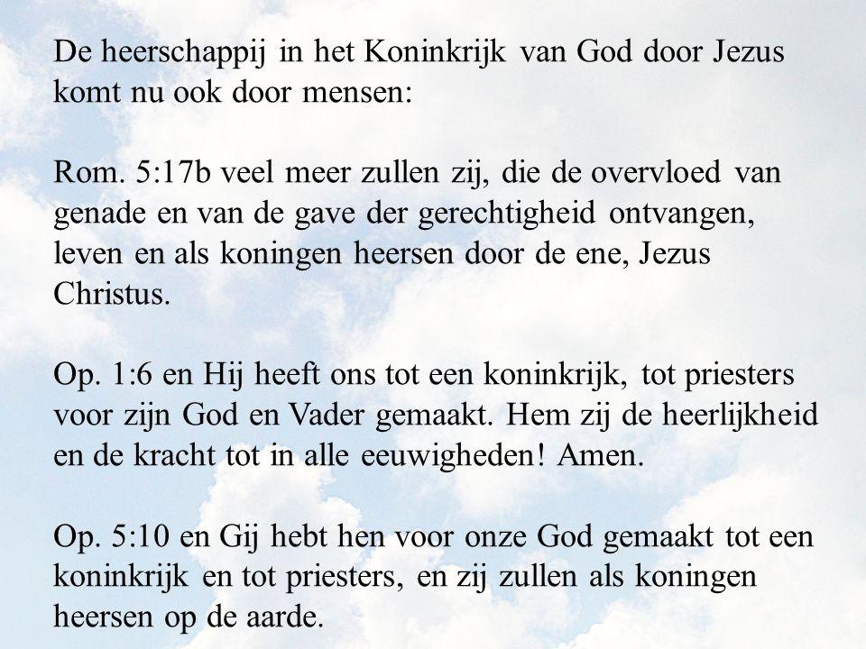 De heerschappij in het Koninkrijk van God door Jezus komt nu ook door mensen: Rom. 5:17b veel meer zullen zij, die de overvloed van genade en van de g