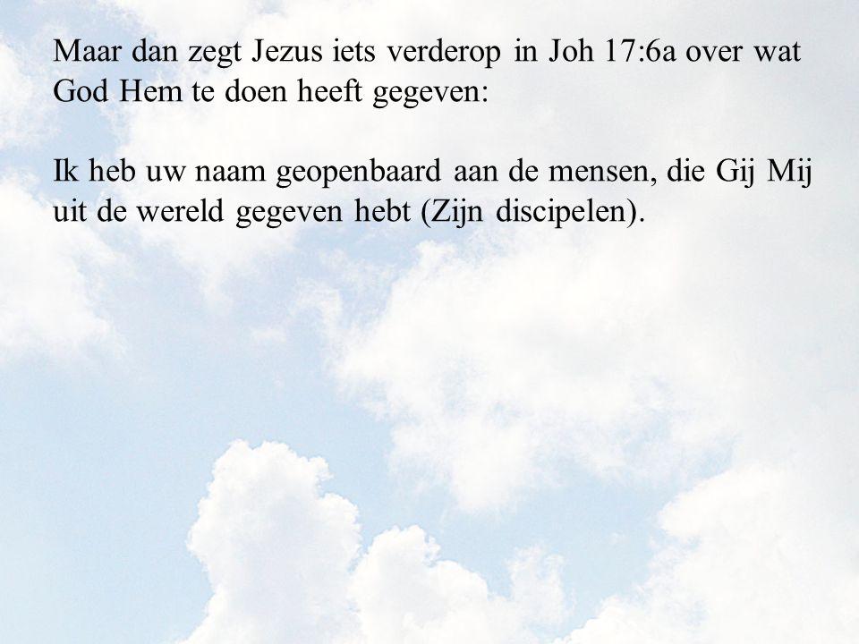 Ik heb uw naam geopenbaard aan de mensen, die Gij Mij uit de wereld gegeven hebt (Zijn discipelen).