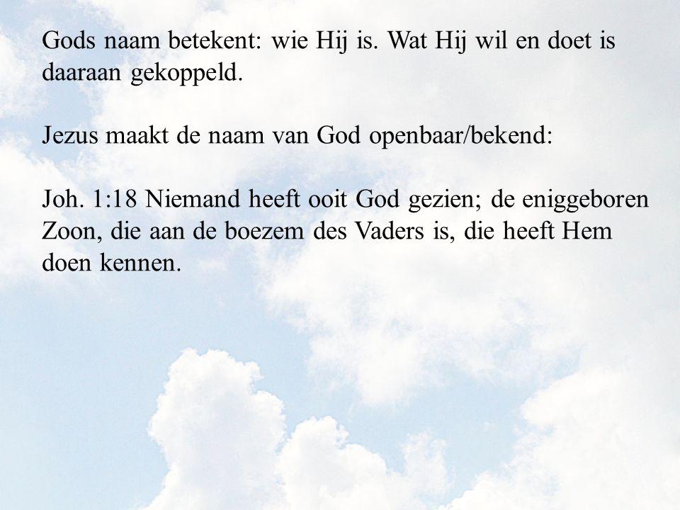 Gods naam betekent: wie Hij is.Wat Hij wil en doet is daaraan gekoppeld.