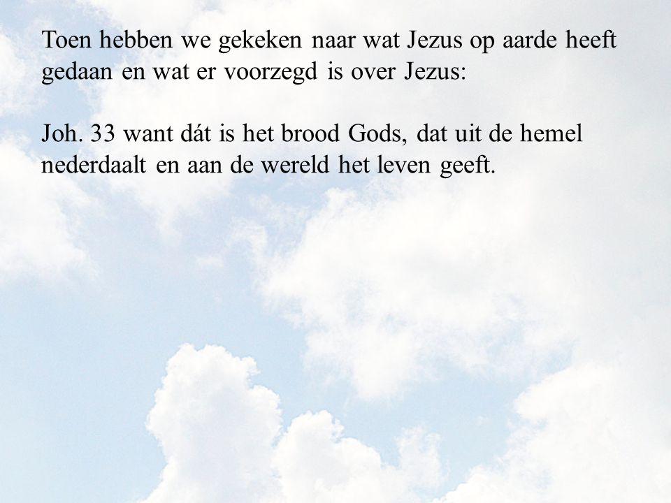 Joh. 33 want dát is het brood Gods, dat uit de hemel nederdaalt en aan de wereld het leven geeft.