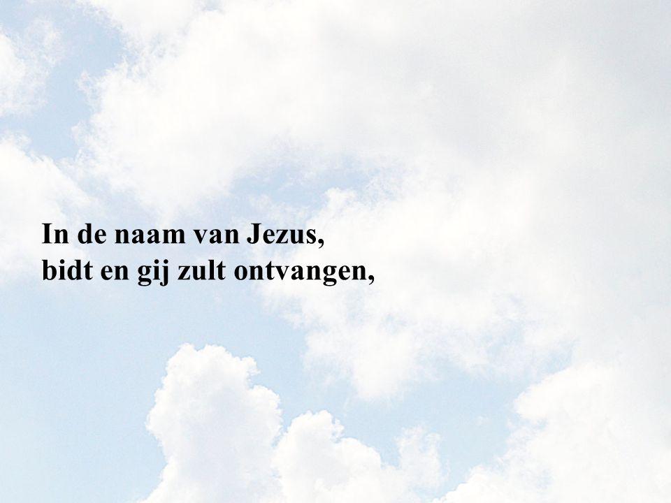 bidt en gij zult ontvangen,