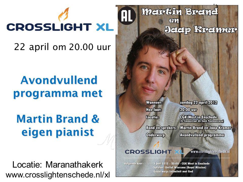 Avondvullend programma met Martin Brand & eigen pianist 22 april om 20.00 uur Avondvullend programma met Martin Brand & eigen pianist Locatie: Maranathakerk www.crosslightenschede.nl/xl