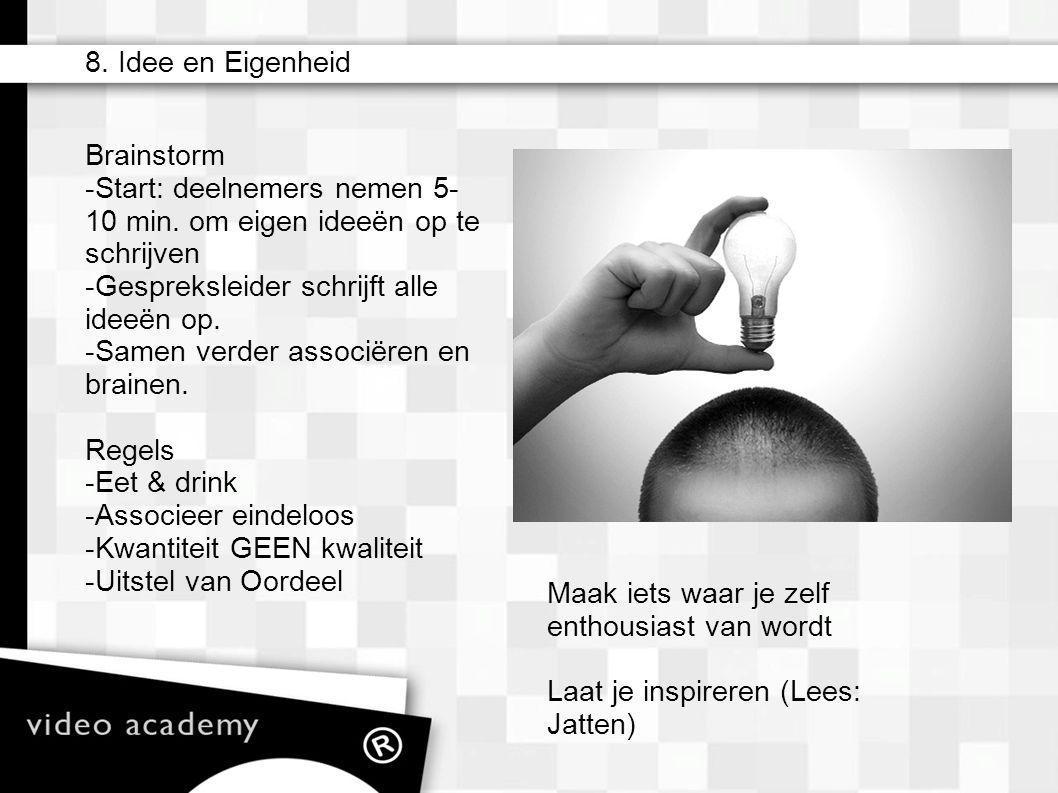 8. Idee en Eigenheid Brainstorm - Start: deelnemers nemen 5- 10 min. om eigen ideeën op te schrijven - Gespreksleider schrijft alle ideeën op. - Samen