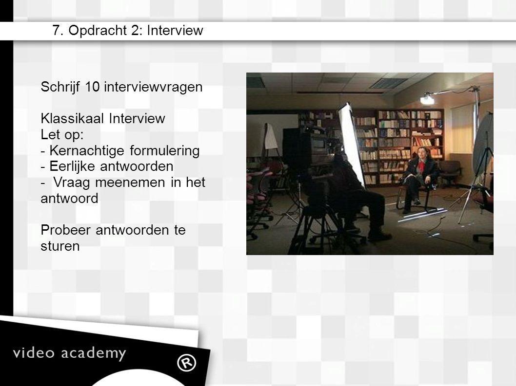 7. Opdracht 2: Interview Schrijf 10 interviewvragen Klassikaal Interview Let op: - Kernachtige formulering - Eerlijke antwoorden - Vraag meenemen in h