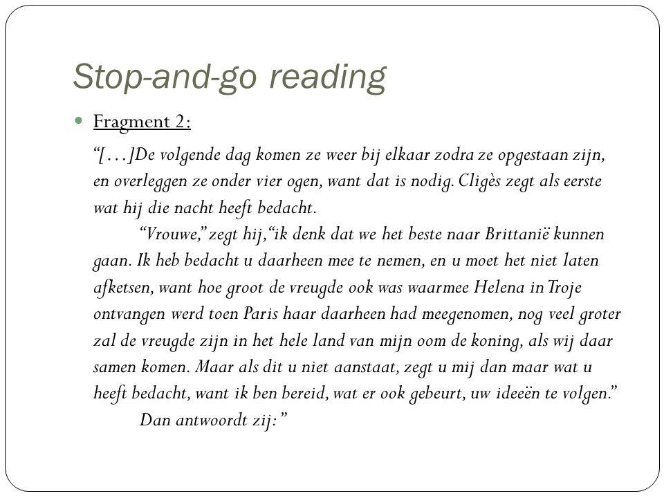 """Stop-and-go reading Fragment 2: """"[…]De volgende dag komen ze weer bij elkaar zodra ze opgestaan zijn, en overleggen ze onder vier ogen, want dat is no"""