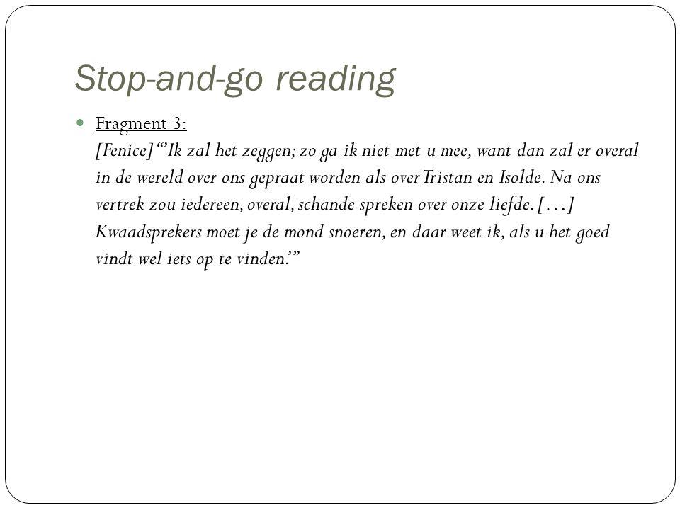 """Stop-and-go reading Fragment 3: [Fenice] """"'Ik zal het zeggen; zo ga ik niet met u mee, want dan zal er overal in de wereld over ons gepraat worden als"""