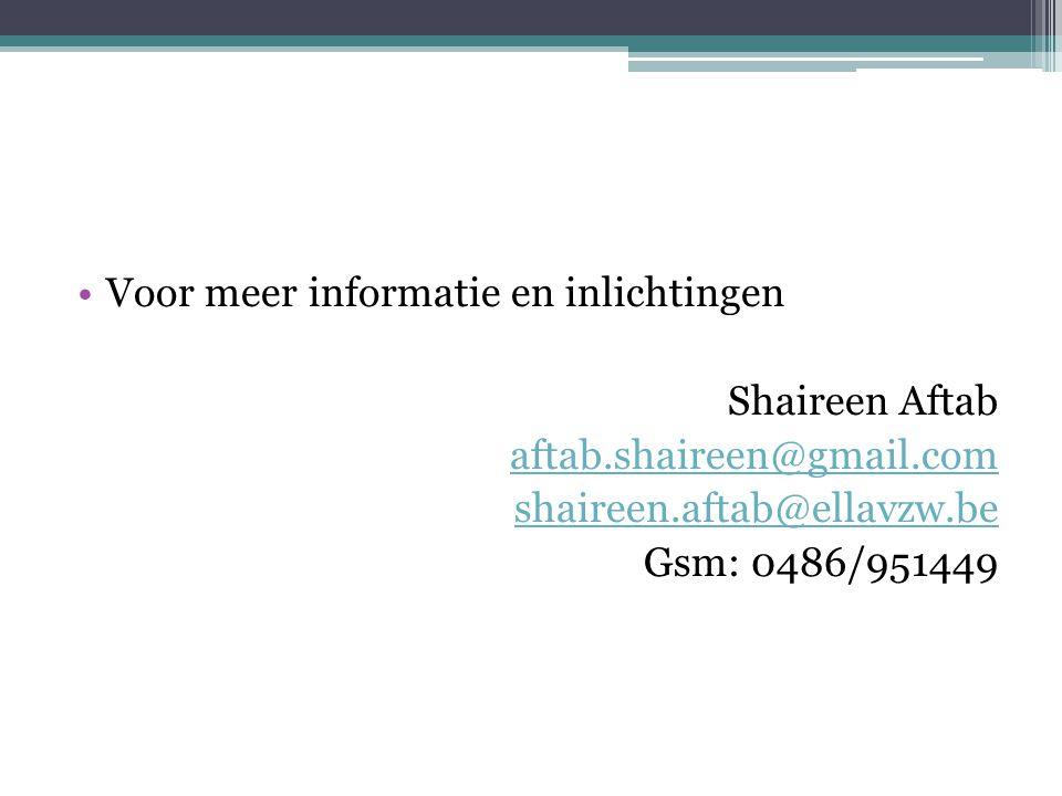 Voor meer informatie en inlichtingen Shaireen Aftab aftab.shaireen@gmail.com shaireen.aftab@ellavzw.be Gsm: 0486/951449