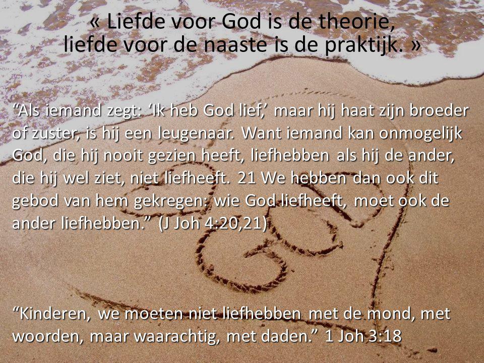 """« Liefde voor God is de theorie, liefde voor de naaste is de praktijk. » """"Als iemand zegt: 'Ik heb God lief,' maar hij haat zijn broeder of zuster, is"""