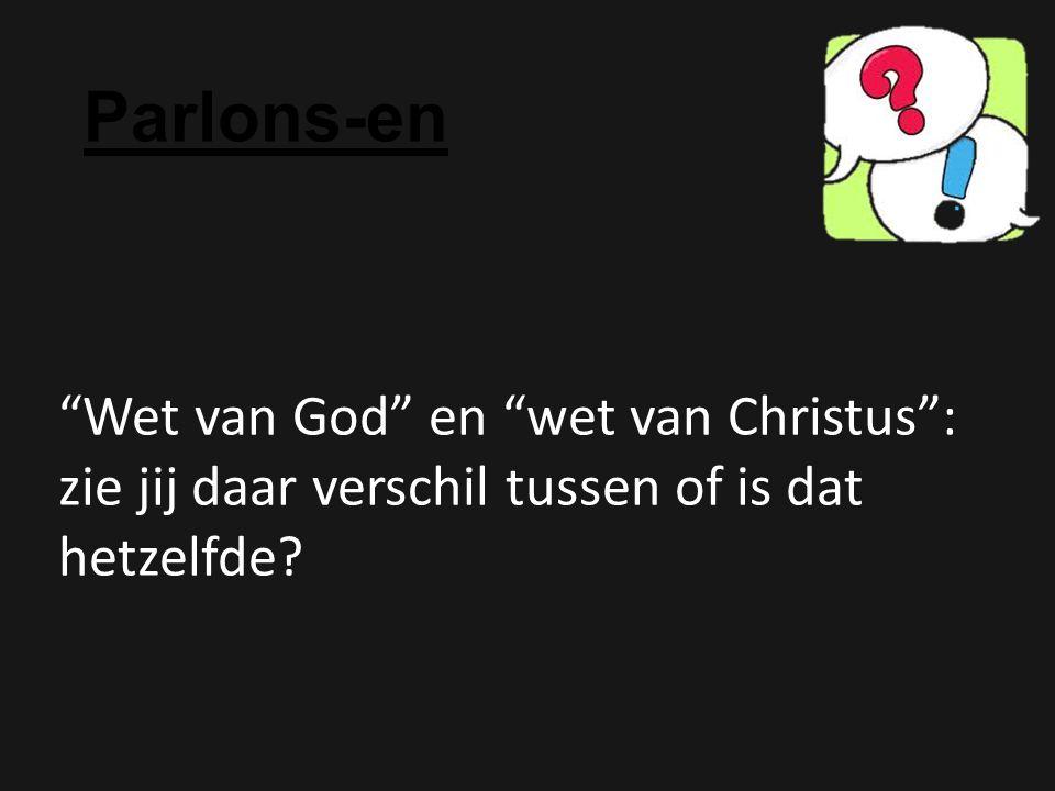 """Parlons-en """"Wet van God"""" en """"wet van Christus"""": zie jij daar verschil tussen of is dat hetzelfde?"""
