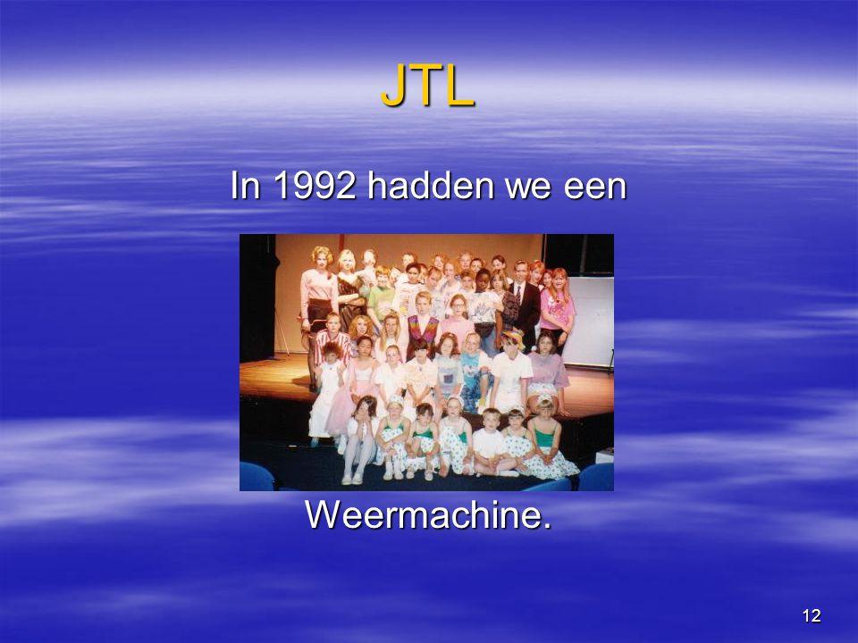 12 JTL In 1992 hadden we een Weermachine.