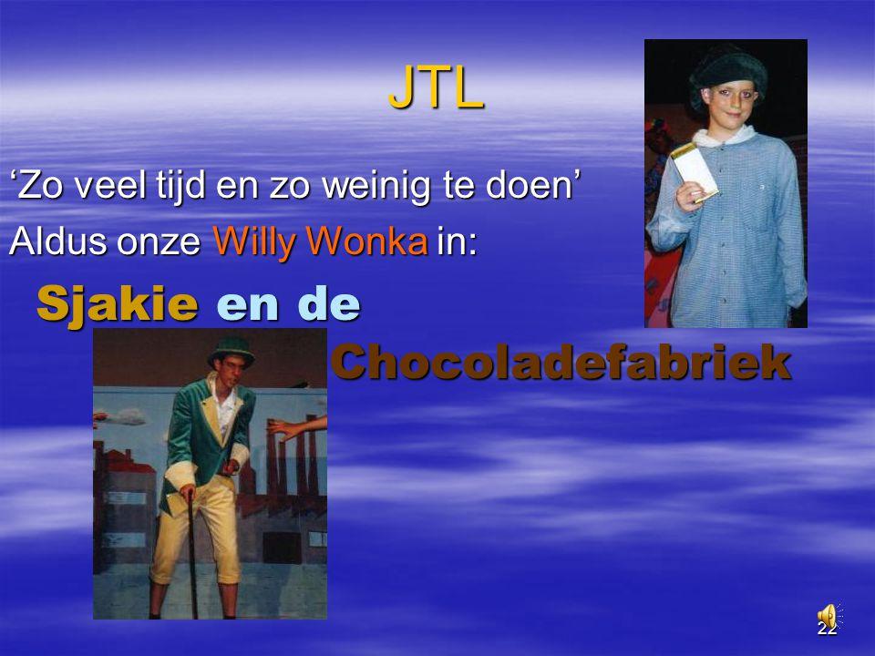22 JTL 'Zo veel tijd en zo weinig te doen' Aldus onze Willy Wonka in: Sjakie en de Chocoladefabriek