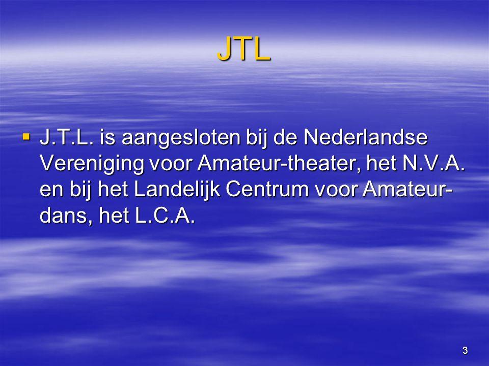 3 JTL  J.T.L. is aangesloten bij de Nederlandse Vereniging voor Amateur-theater, het N.V.A.