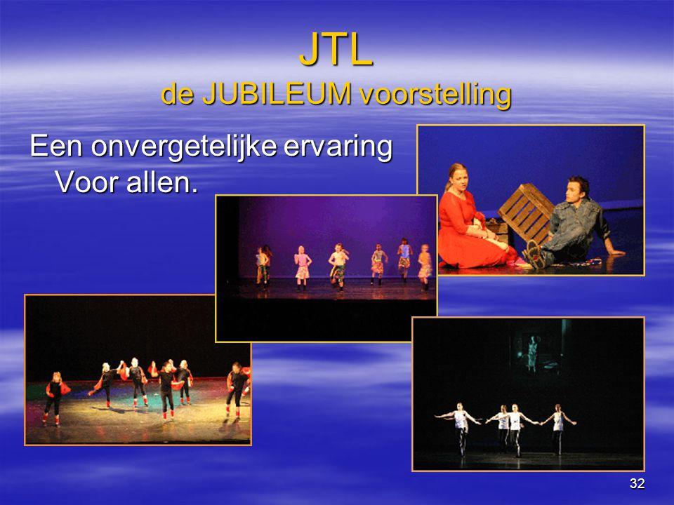 32 JTL de JUBILEUM voorstelling Een onvergetelijke ervaring Voor allen.