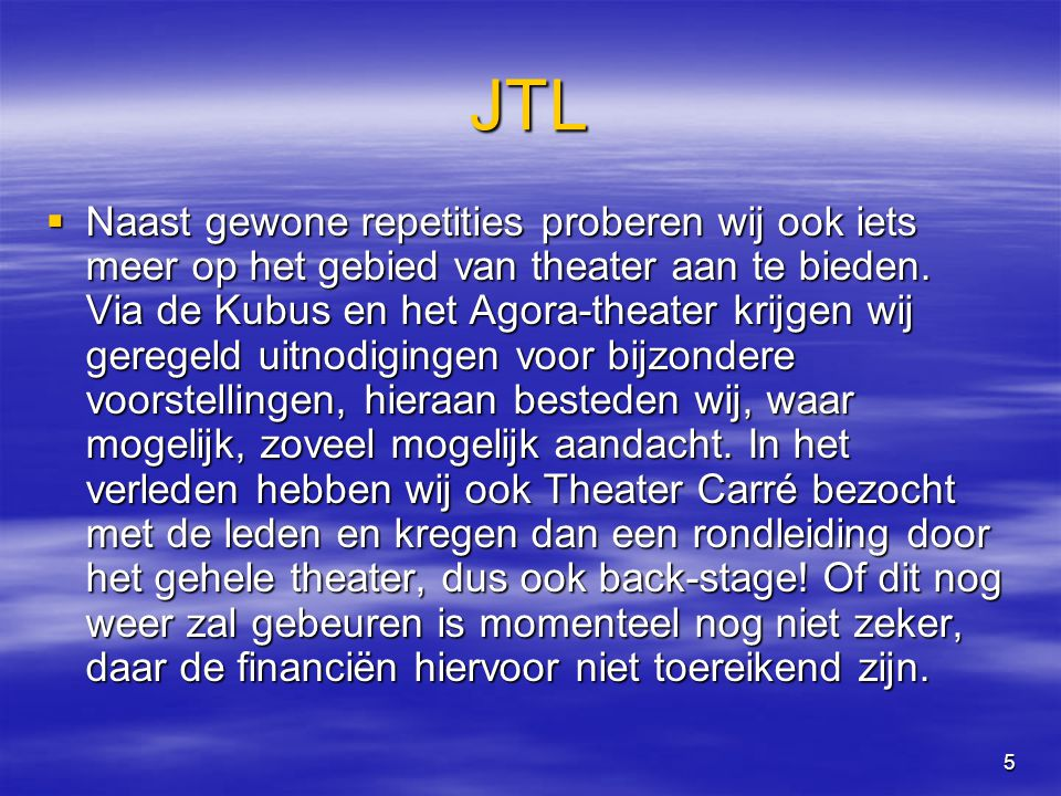 5 JTL  Naast gewone repetities proberen wij ook iets meer op het gebied van theater aan te bieden.
