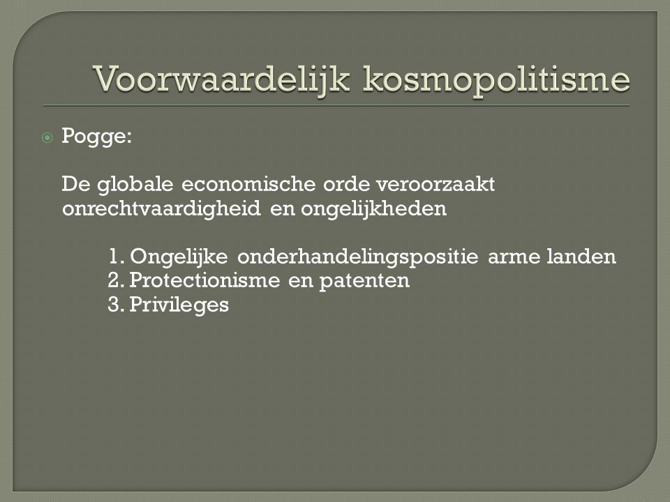 Pogge: De globale economische orde veroorzaakt onrechtvaardigheid en ongelijkheden 1.