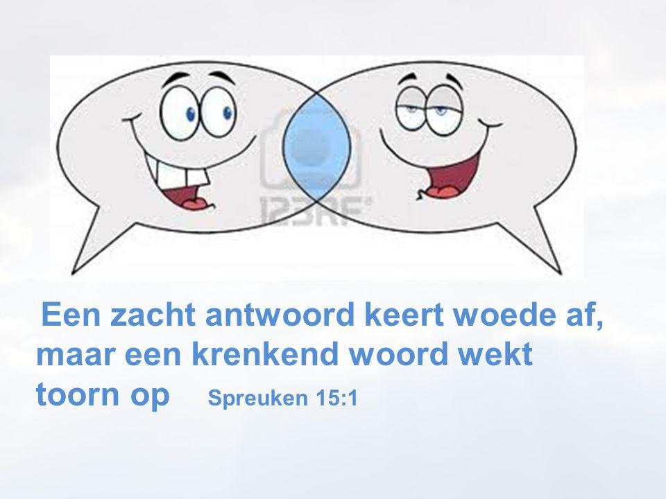 Een zacht antwoord keert woede af, maar een krenkend woord wekt toorn op Spreuken 15:1