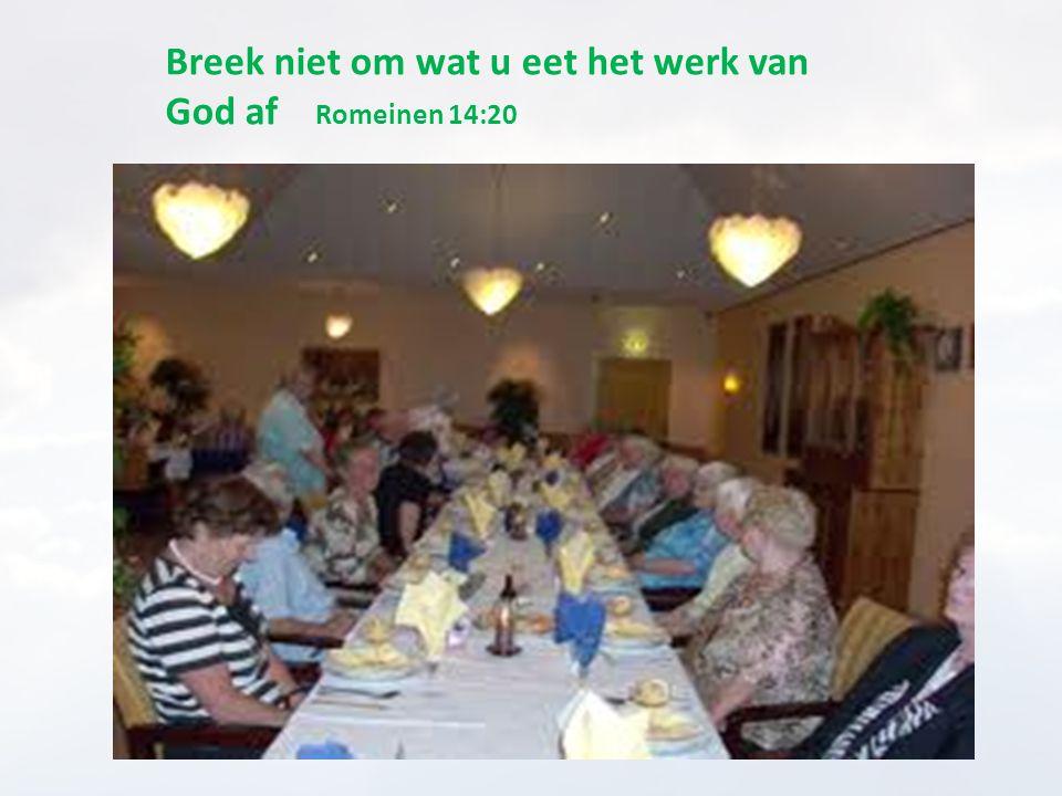 Breek niet om wat u eet het werk van God af Romeinen 14:20