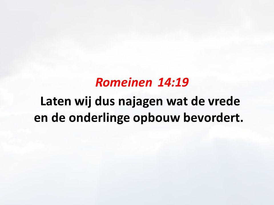 14:19 dus… = dus, laten wij dan najagen Laat dan het goede dat u bezit niet gelasterd worden.