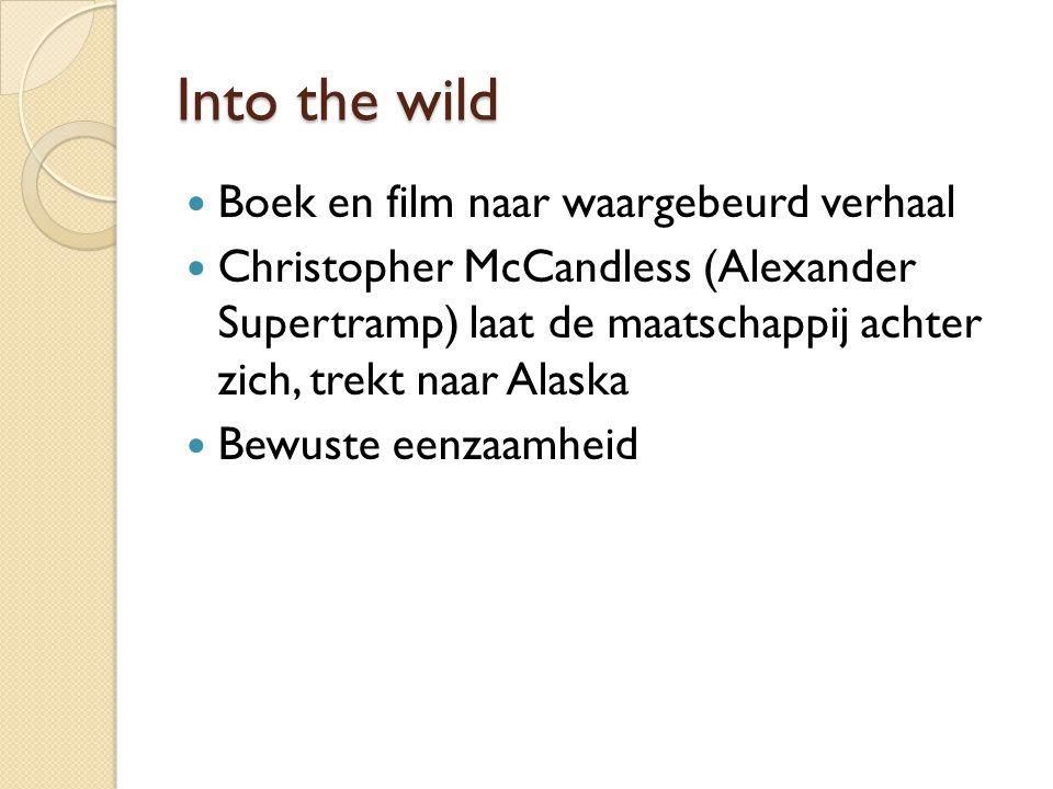 Into the wild Boek en film naar waargebeurd verhaal Christopher McCandless (Alexander Supertramp) laat de maatschappij achter zich, trekt naar Alaska