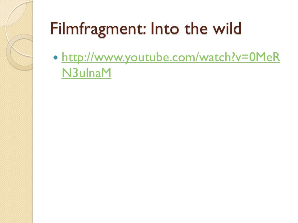Filmfragment: Into the wild http://www.youtube.com/watch?v=0MeR N3ulnaM http://www.youtube.com/watch?v=0MeR N3ulnaM