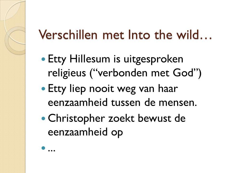 """Verschillen met Into the wild… Etty Hillesum is uitgesproken religieus (""""verbonden met God"""") Etty liep nooit weg van haar eenzaamheid tussen de mensen"""