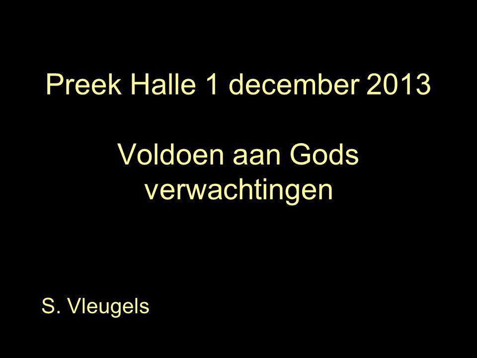 Preek Halle 1 december 2013 Voldoen aan Gods verwachtingen S. Vleugels