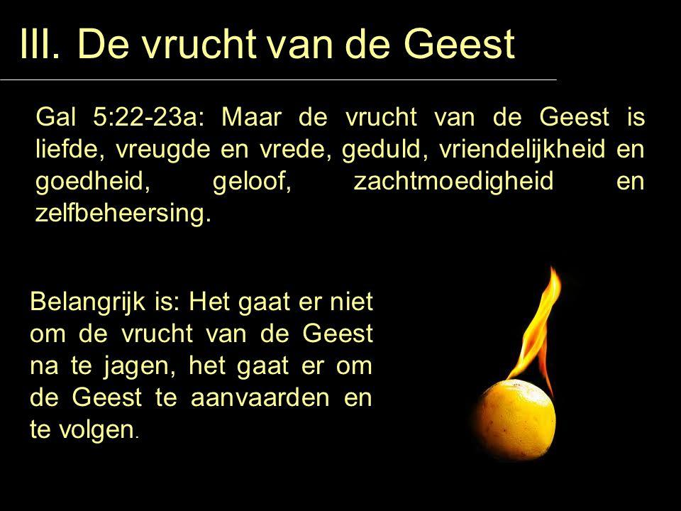 III. De vrucht van de Geest Gal 5:22-23a: Maar de vrucht van de Geest is liefde, vreugde en vrede, geduld, vriendelijkheid en goedheid, geloof, zachtm