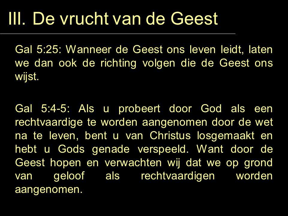 III. De vrucht van de Geest Gal 5:25: Wanneer de Geest ons leven leidt, laten we dan ook de richting volgen die de Geest ons wijst. Gal 5:4-5: Als u p