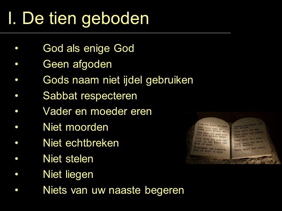 I. De tien geboden God als enige God Geen afgoden Gods naam niet ijdel gebruiken Sabbat respecteren Vader en moeder eren Niet moorden Niet echtbreken