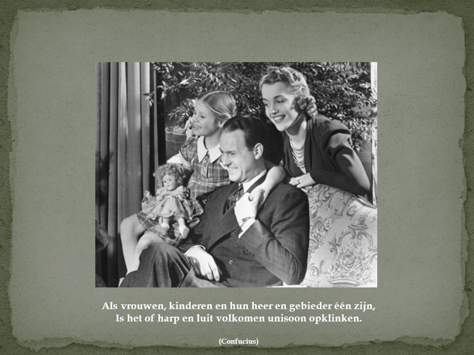 Als vrouwen, kinderen en hun heer en gebieder één zijn, Is het of harp en luit volkomen unisoon opklinken.