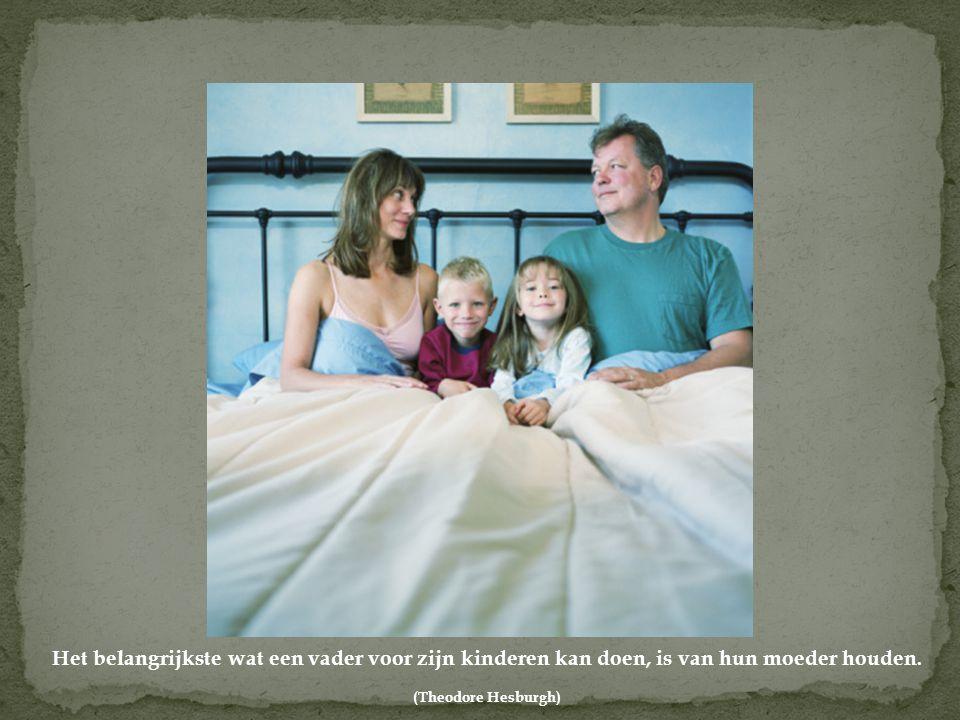 Het belangrijkste wat een vader voor zijn kinderen kan doen, is van hun moeder houden.