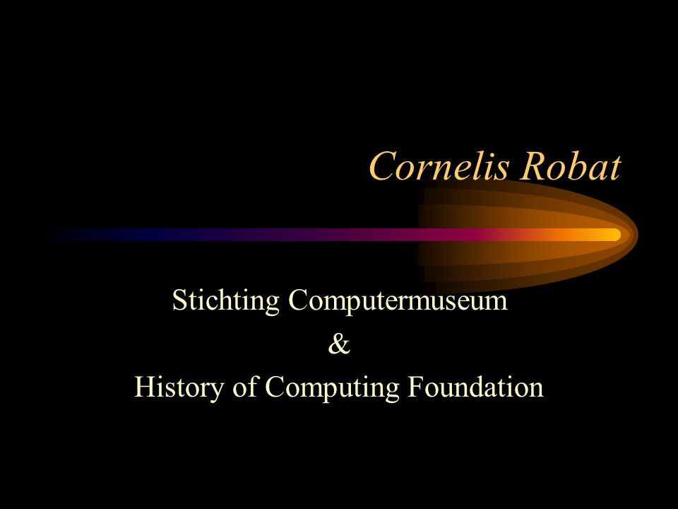 Cornelis Robat Stichting Computermuseum & History of Computing Foundation