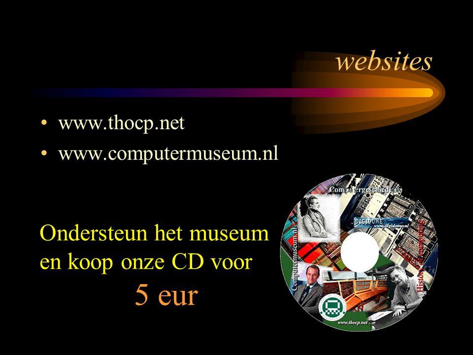 websites www.thocp.net www.computermuseum.nl Ondersteun het museum en koop onze CD voor 5 eur