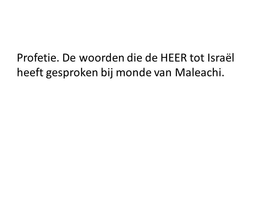 Profetie. De woorden die de HEER tot Israël heeft gesproken bij monde van Maleachi.