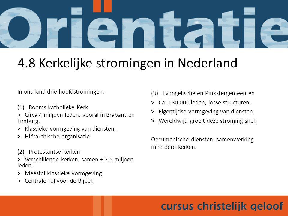4.8 Kerkelijke stromingen in Nederland In ons land drie hoofdstromingen. (1) Rooms-katholieke Kerk > Circa 4 miljoen leden, vooral in Brabant en Limbu
