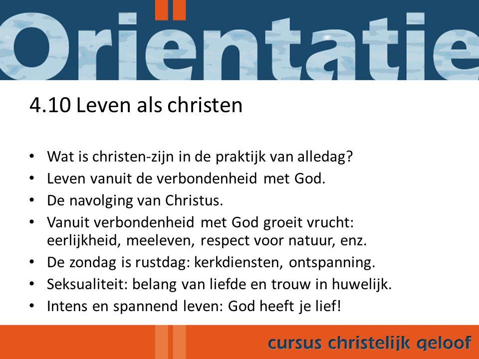 4.10 Leven als christen Wat is christen-zijn in de praktijk van alledag? Leven vanuit de verbondenheid met God. De navolging van Christus. Vanuit verb
