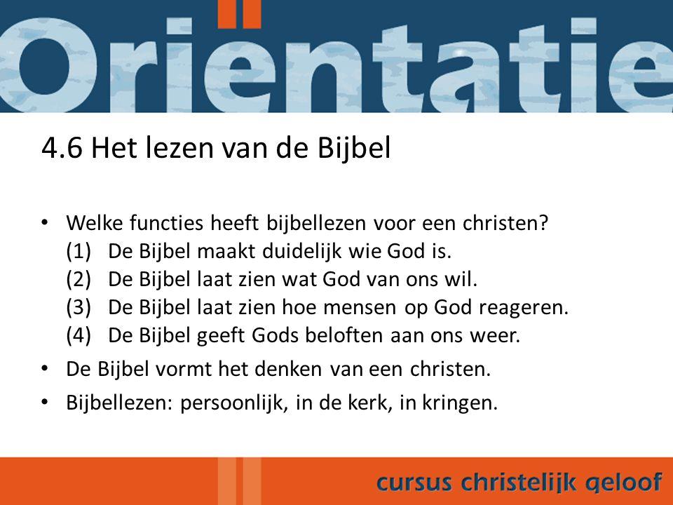 4.6 Het lezen van de Bijbel Welke functies heeft bijbellezen voor een christen? (1) De Bijbel maakt duidelijk wie God is. (2) De Bijbel laat zien wat
