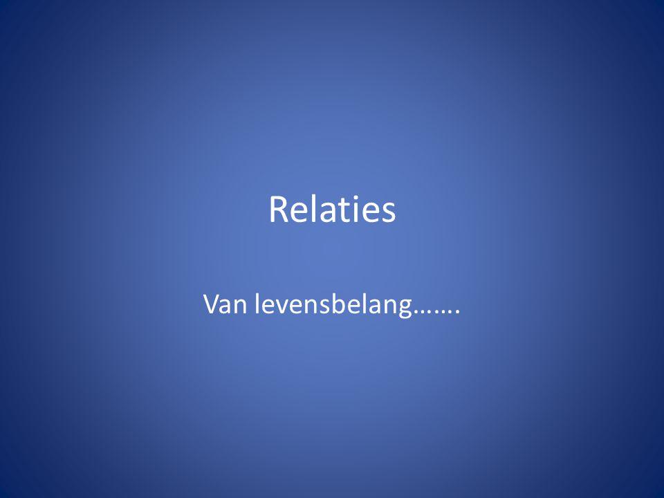 Relaties Van levensbelang…….