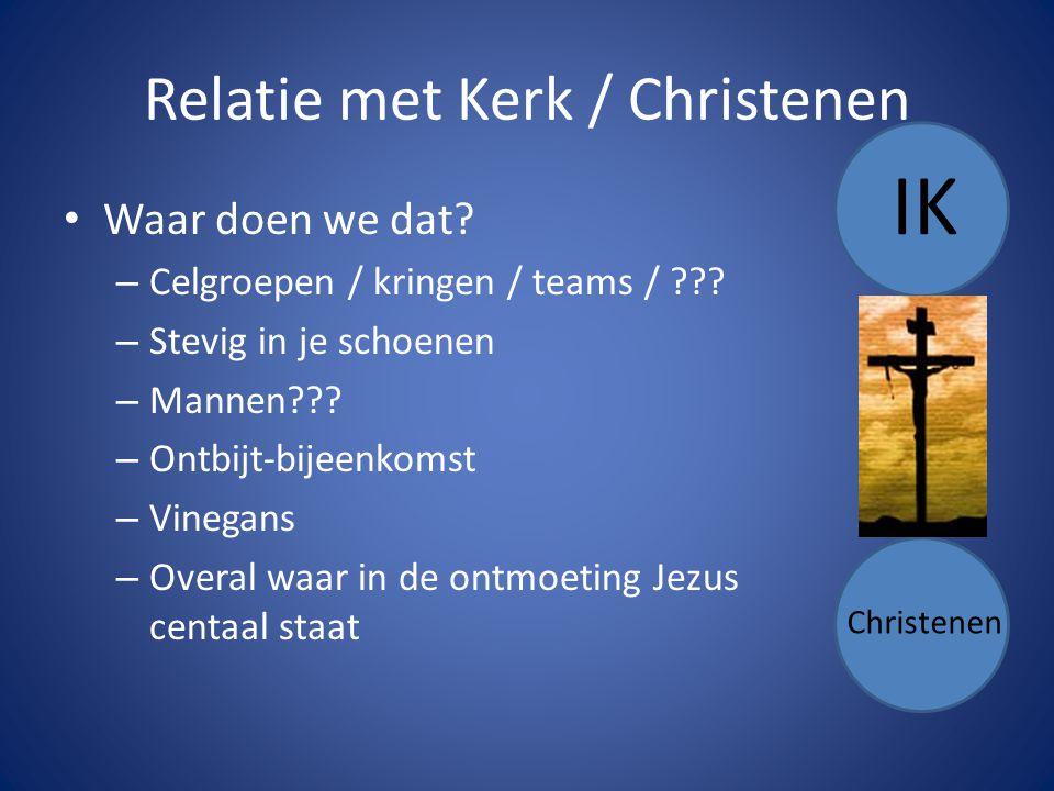 Relatie met Kerk / Christenen Waar doen we dat. – Celgroepen / kringen / teams / .