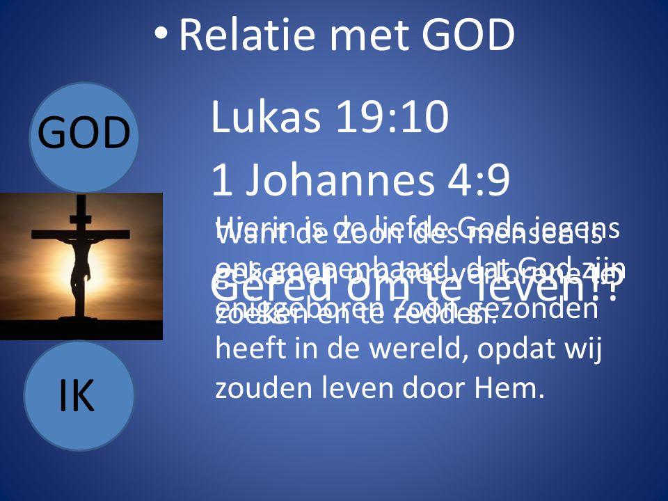 Relatie met GOD GOD IK Lukas 19:10 Want de Zoon des mensen is gekomen om het verlorene te zoeken en te redden.