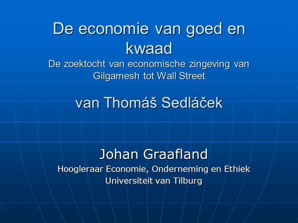 De economie van goed en kwaad De zoektocht van economische zingeving van Gilgamesh tot Wall Street van Thomáš Sedláček Johan Graafland Hoogleraar Econ