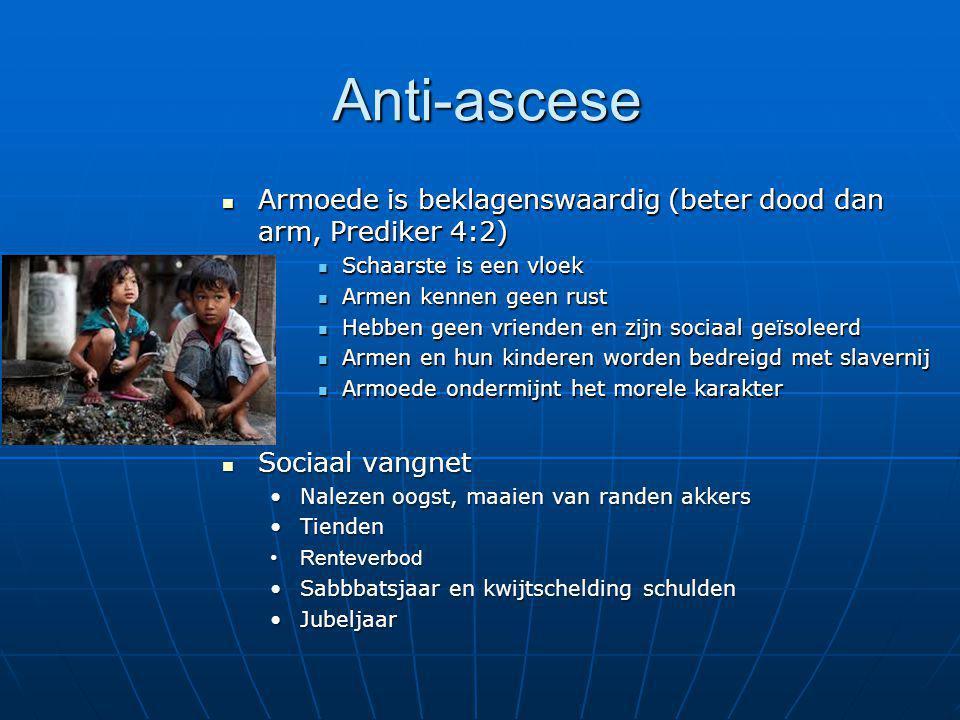 Anti-ascese Armoede is beklagenswaardig (beter dood dan arm, Prediker 4:2) Armoede is beklagenswaardig (beter dood dan arm, Prediker 4:2) Schaarste is